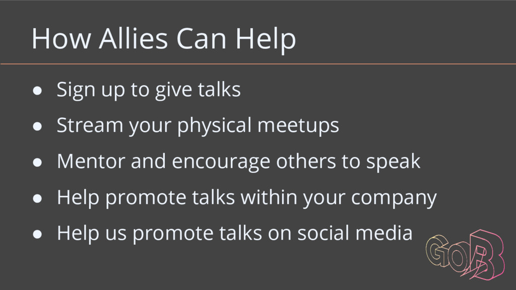How Allies Can Help ● Sign up to give talks ● S...