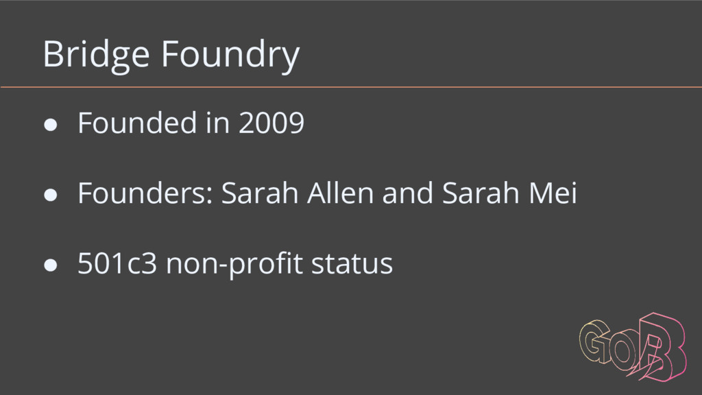 Bridge Foundry ● Founded in 2009 ● Founders: Sa...
