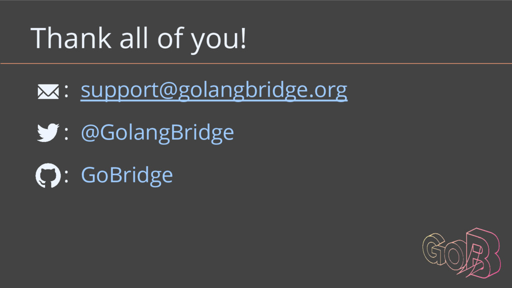 Thank all of you! : support@golangbridge.org : ...