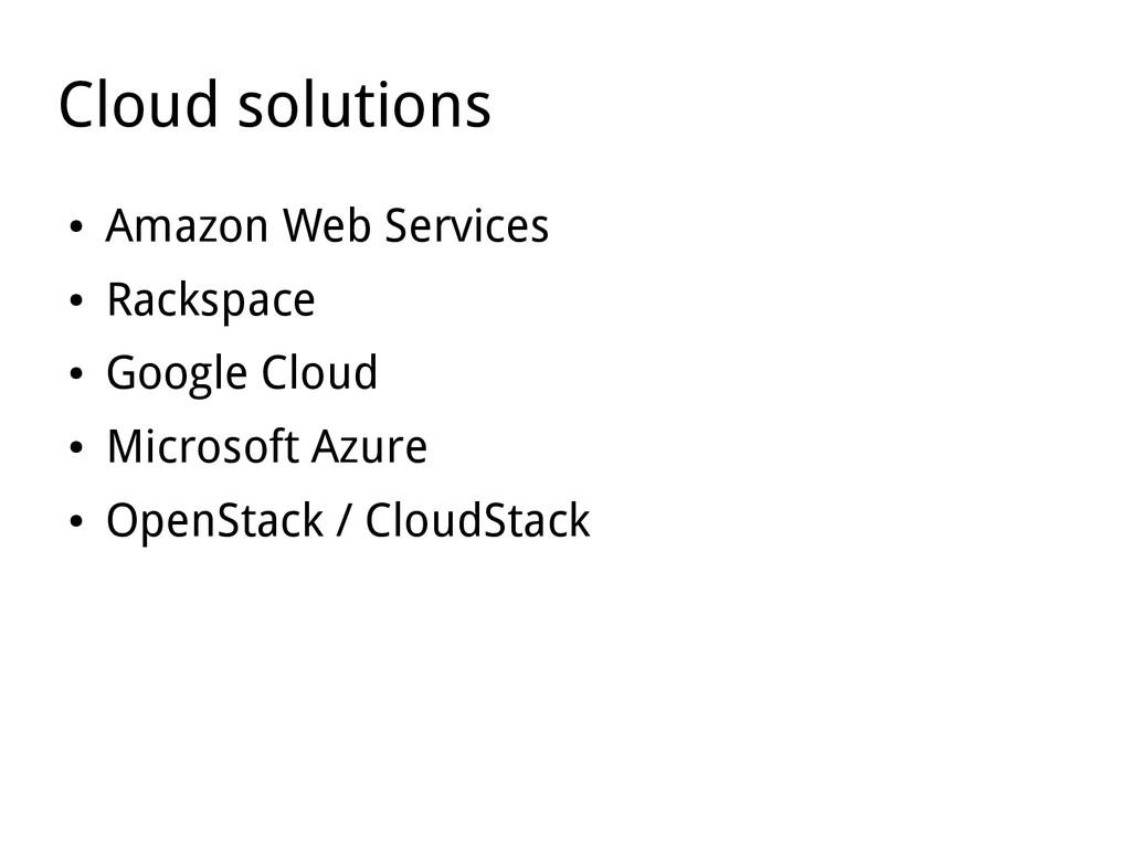 Cloud solutions ● Amazon Web Services ● Rackspa...