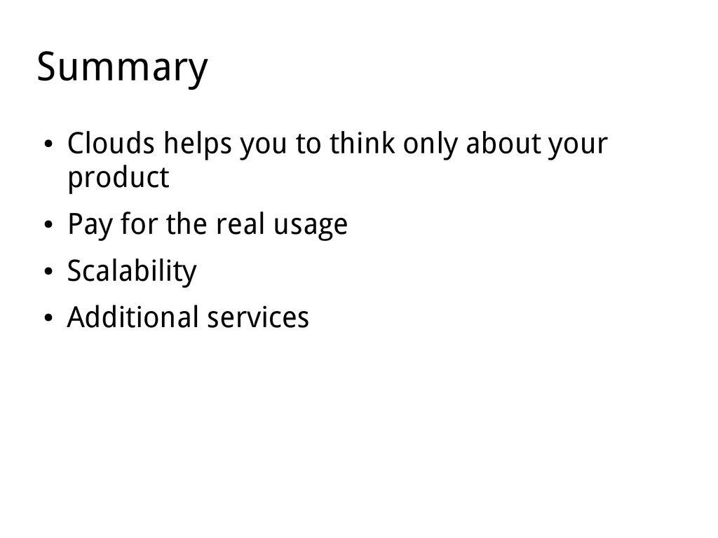 Summary ● Clouds helps you to think only about ...