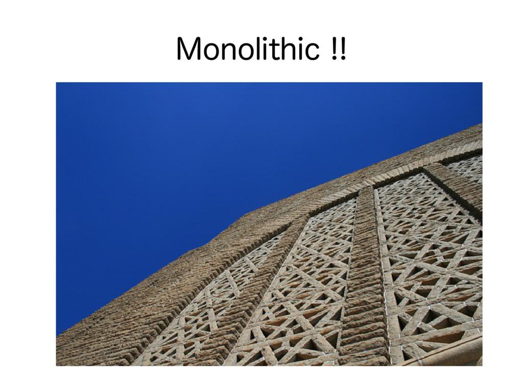 Monolithic !!