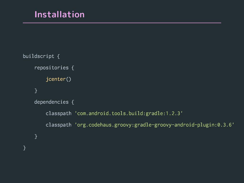 Installation buildscript { repositories { jcent...