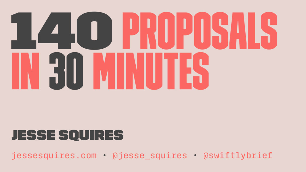 140 proposals in 30 minutes Jesse Squires jesse...