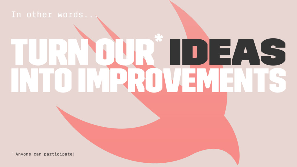 In other words... Turn our* ideas Into Improvem...