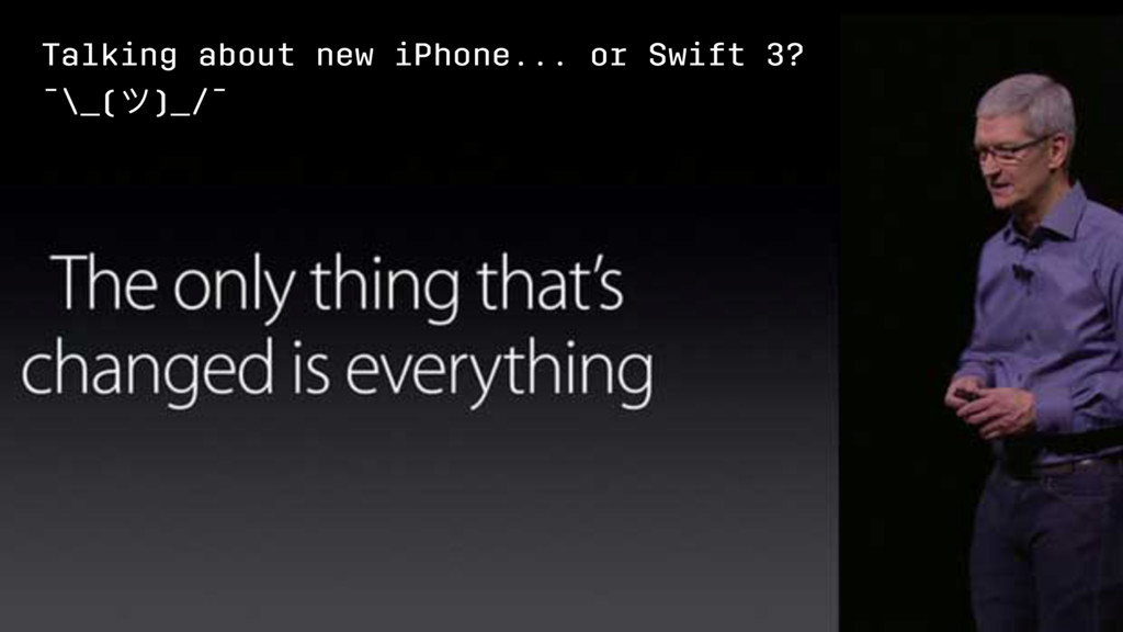 Talking about new iPhone... or Swift 3? ¯\_(ϑ)_...