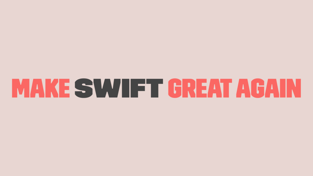 Make Swift Great Again