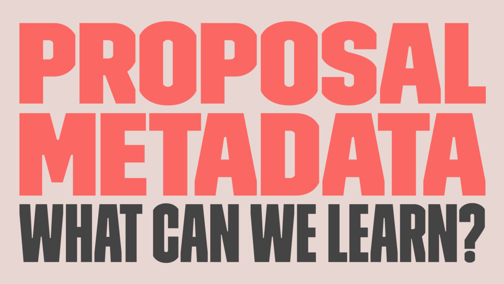 Proposal metadata What can we learn?