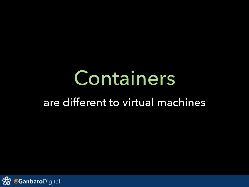 @GanbaroDigital Containers are different to vir...