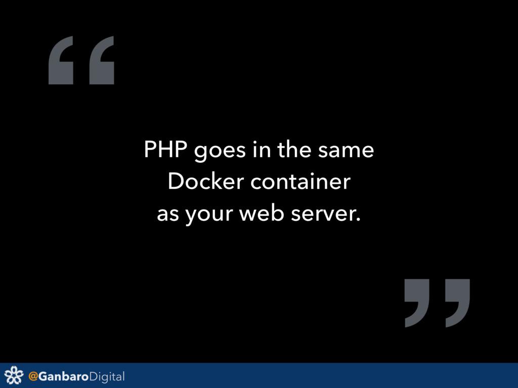 "@GanbaroDigital "" PHP goes in the same Docker c..."