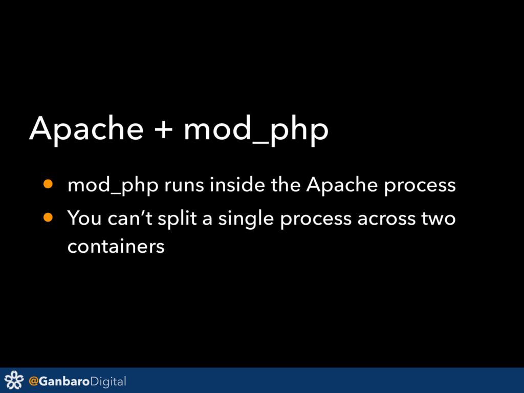 @GanbaroDigital Apache + mod_php • mod_php runs...