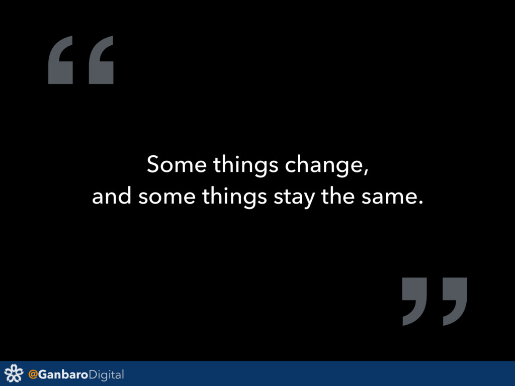 "@GanbaroDigital "" Some things change, and some ..."