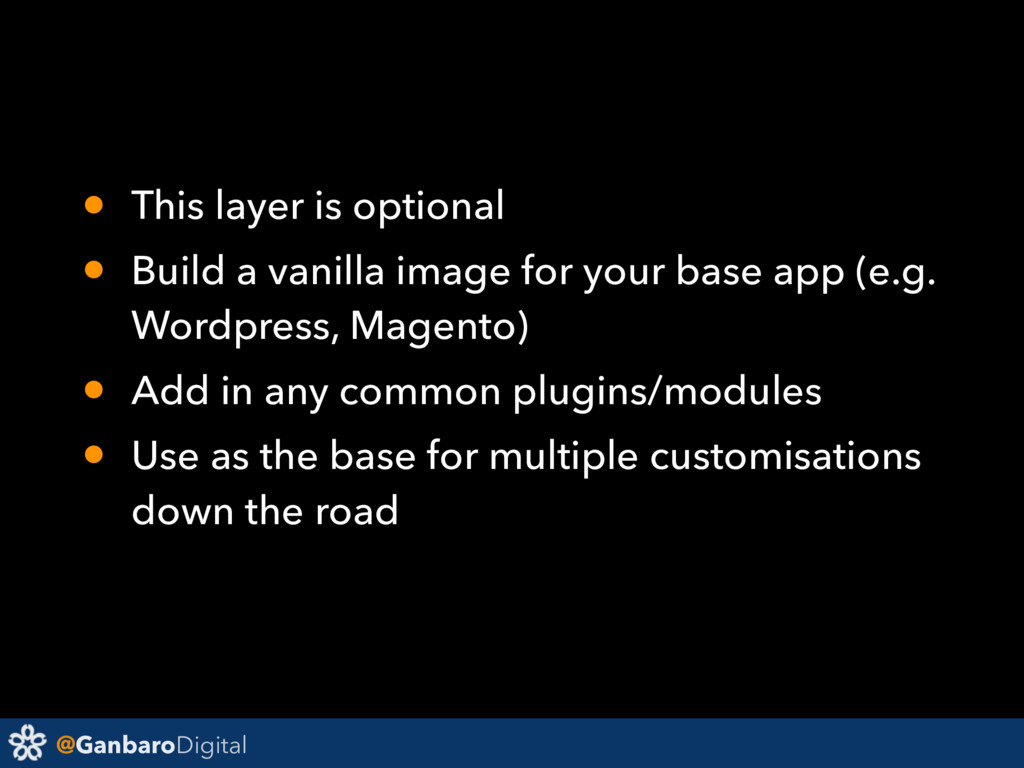 @GanbaroDigital • This layer is optional • Buil...