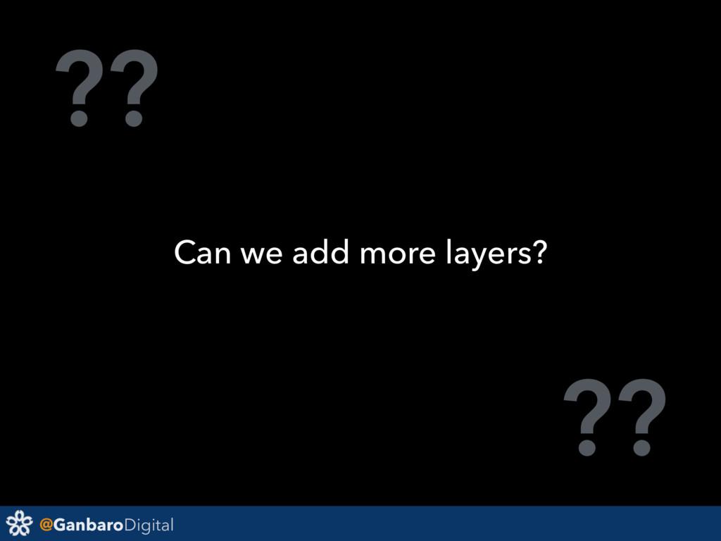 @GanbaroDigital ?? ?? Can we add more layers?