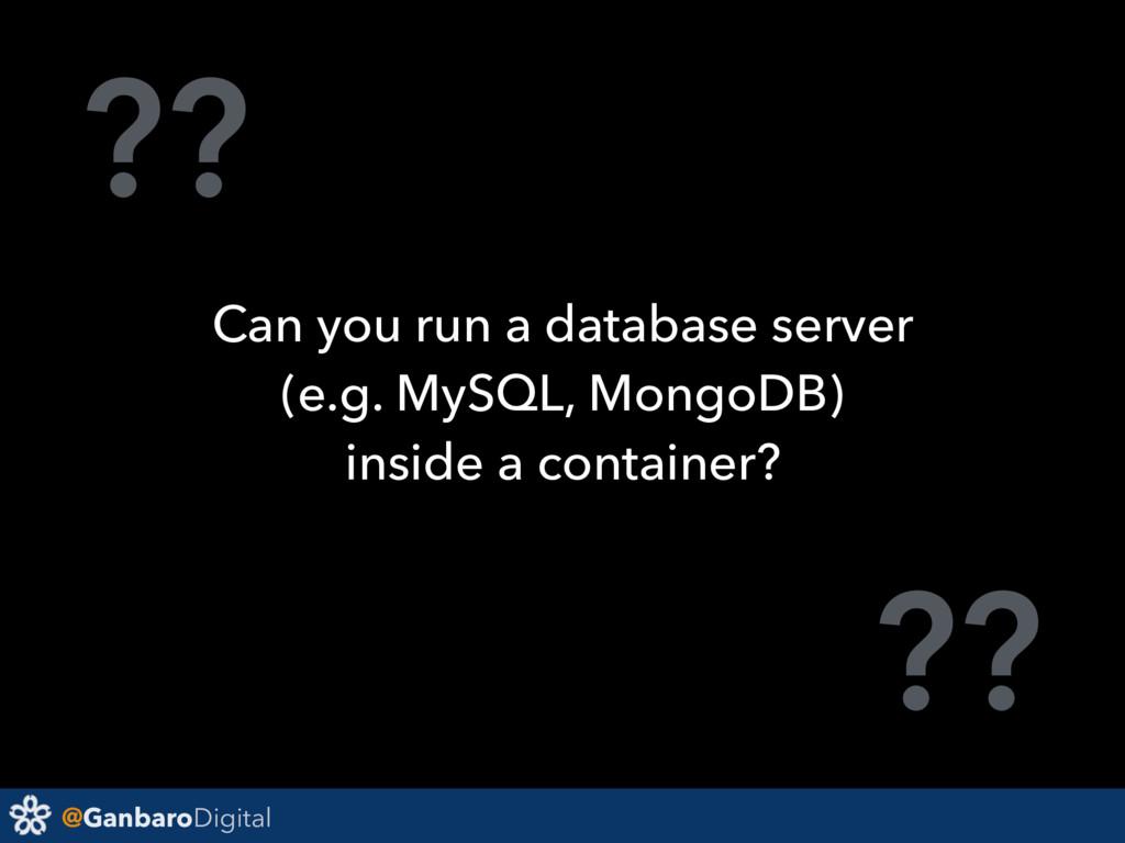 @GanbaroDigital ?? ?? Can you run a database se...