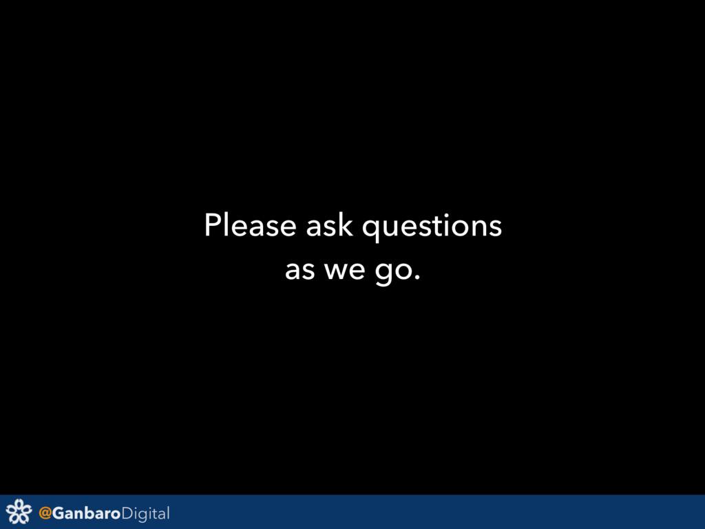 @GanbaroDigital Please ask questions as we go.