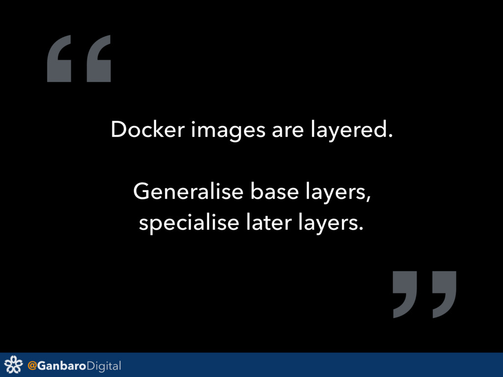 "@GanbaroDigital ""Docker images are layered. Gen..."
