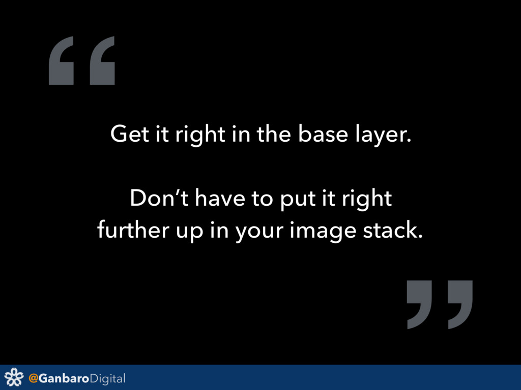 "@GanbaroDigital ""Get it right in the base layer..."