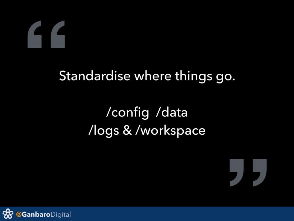 "@GanbaroDigital ""Standardise where things go. /..."