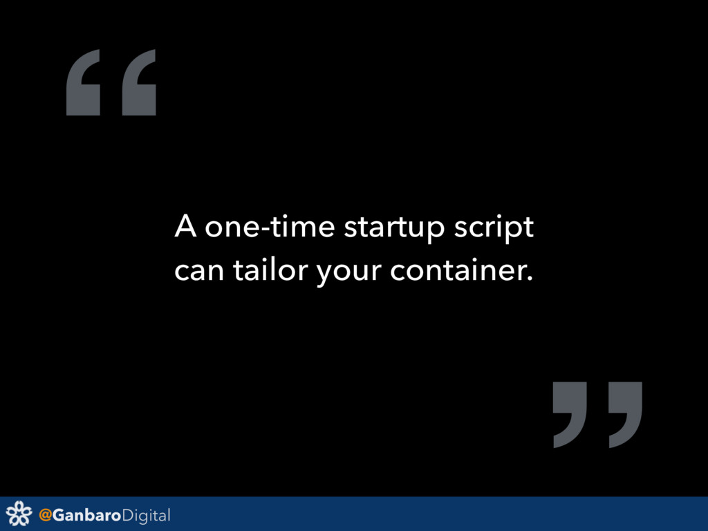 "@GanbaroDigital "" A one-time startup script can..."