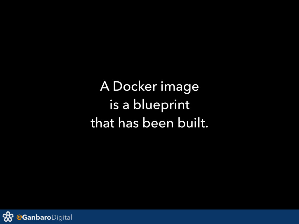 @GanbaroDigital A Docker image is a blueprint t...