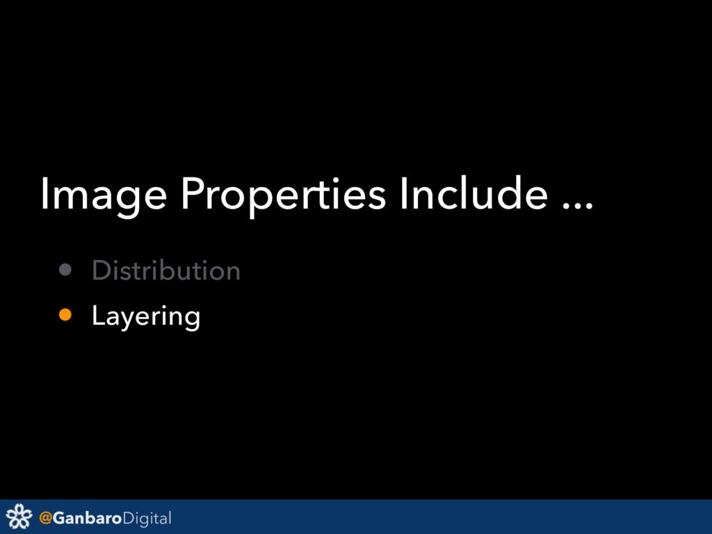 @GanbaroDigital Image Properties Include ... • ...