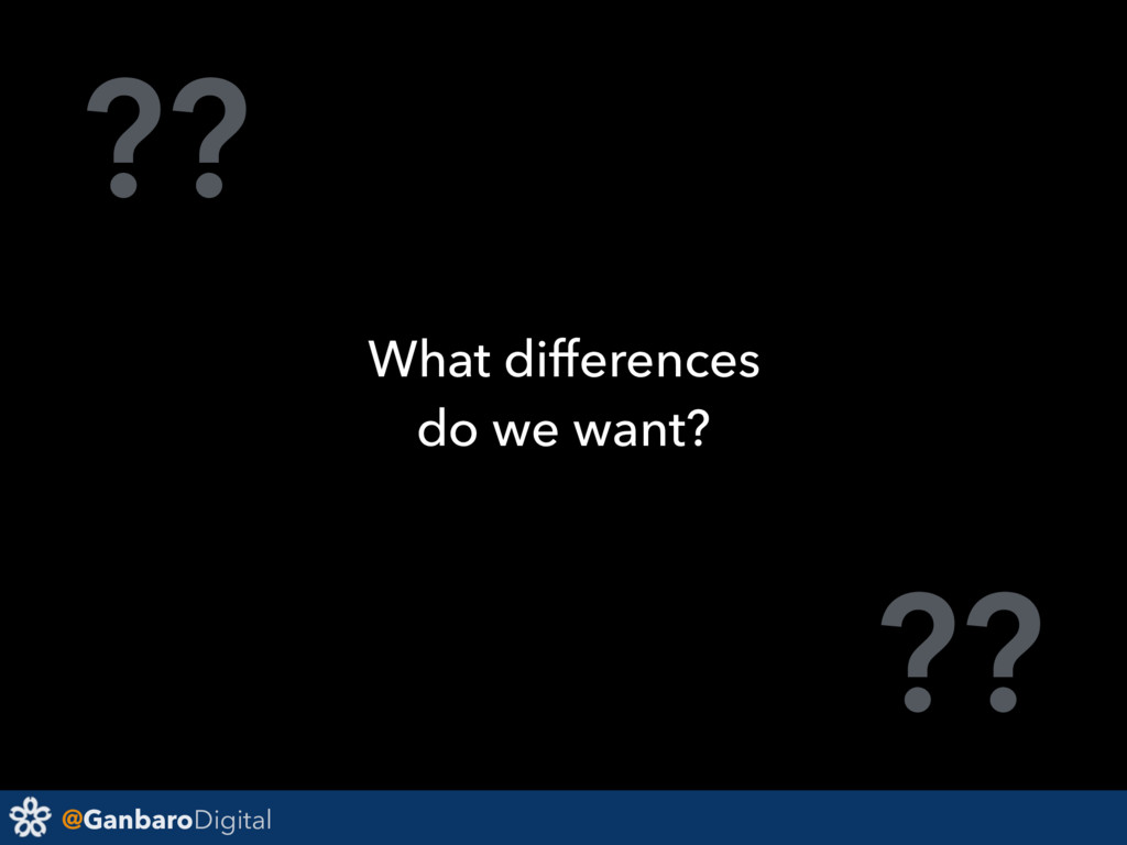 @GanbaroDigital ?? ?? What differences do we wa...