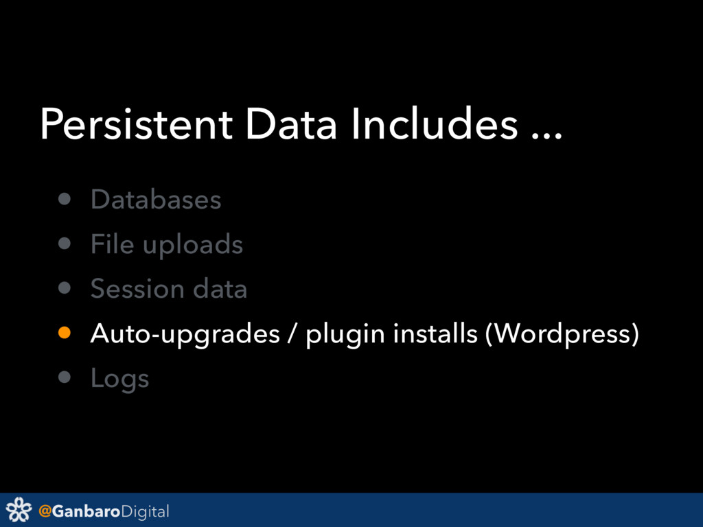 @GanbaroDigital Persistent Data Includes ... • ...