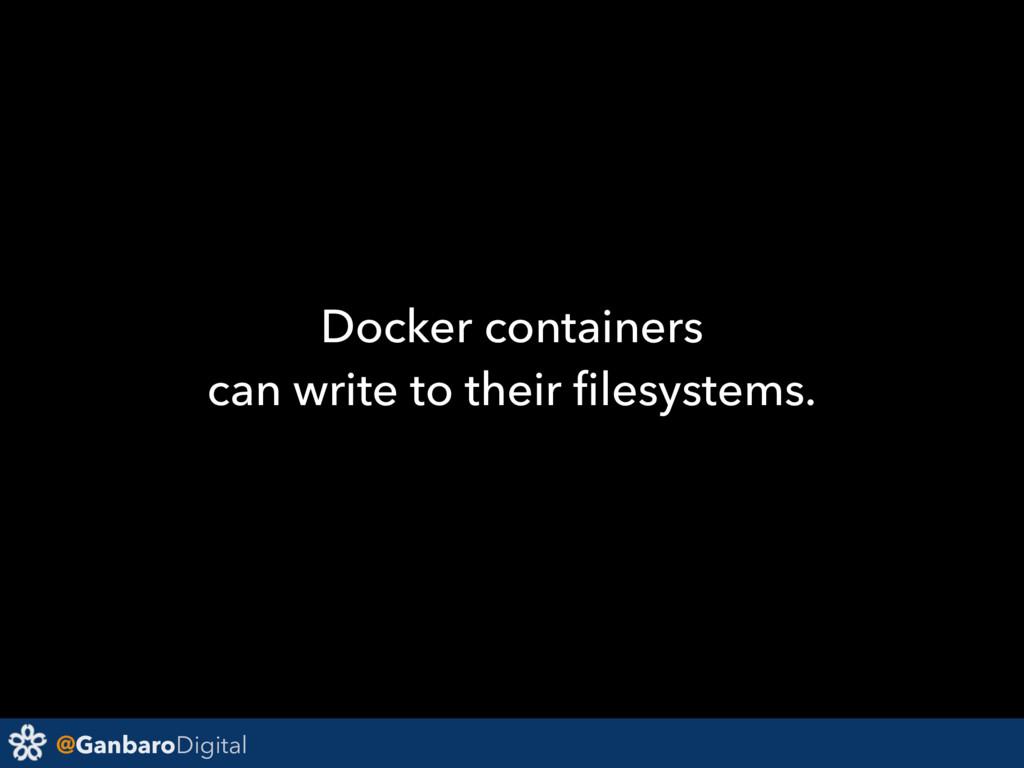 @GanbaroDigital Docker containers can write to ...