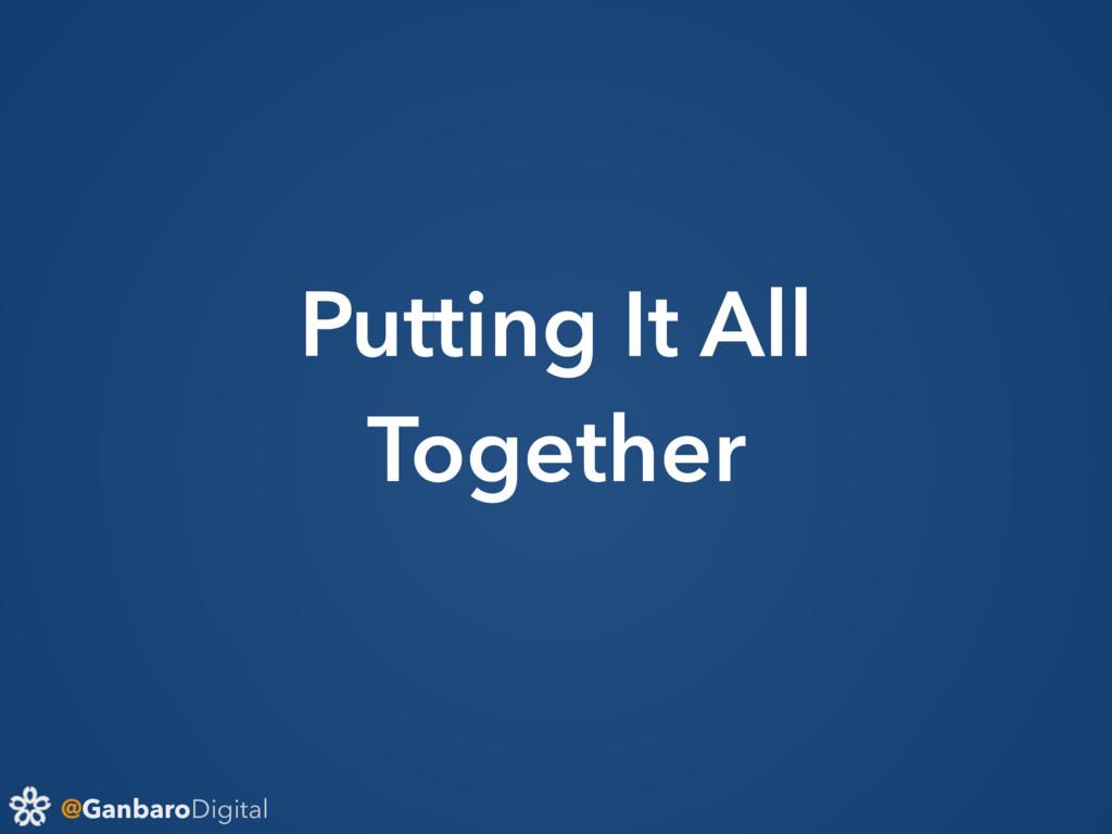 @GanbaroDigital Putting It All Together