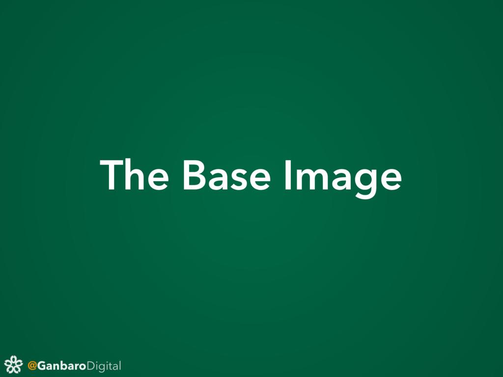 @GanbaroDigital The Base Image