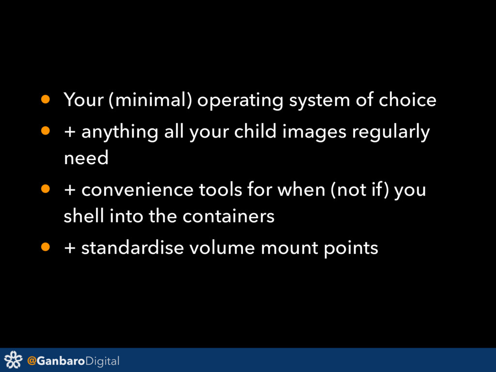 @GanbaroDigital • Your (minimal) operating syst...
