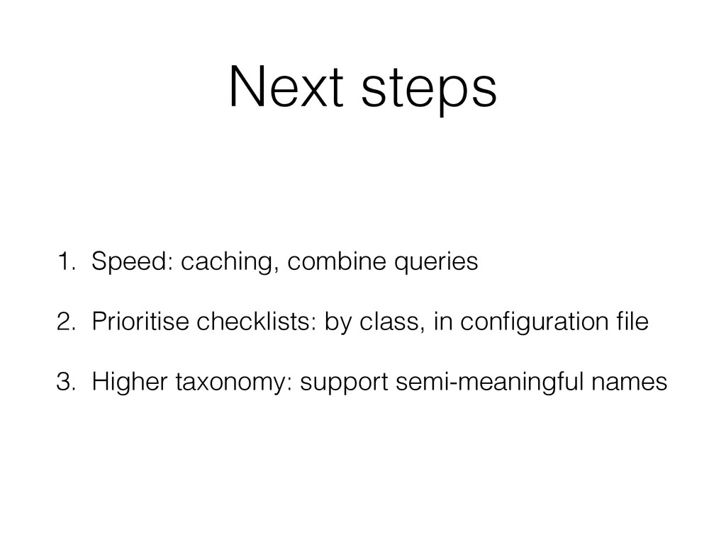 Next steps 1. Speed: caching, combine queries 2...