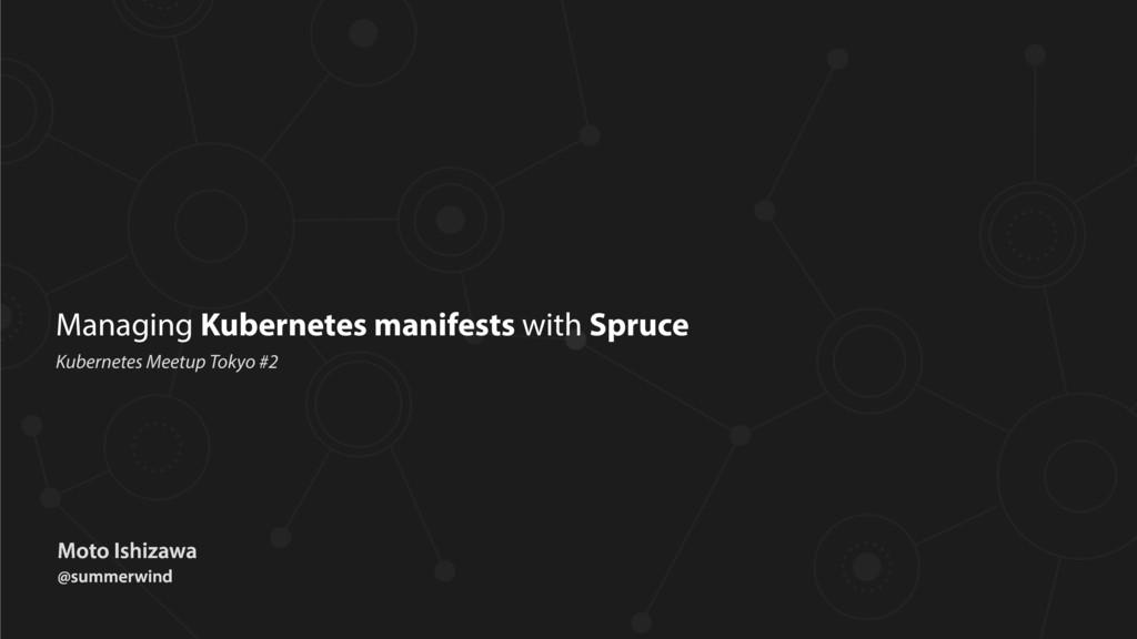 Managing Kubernetes manifests with Spruce Kuber...