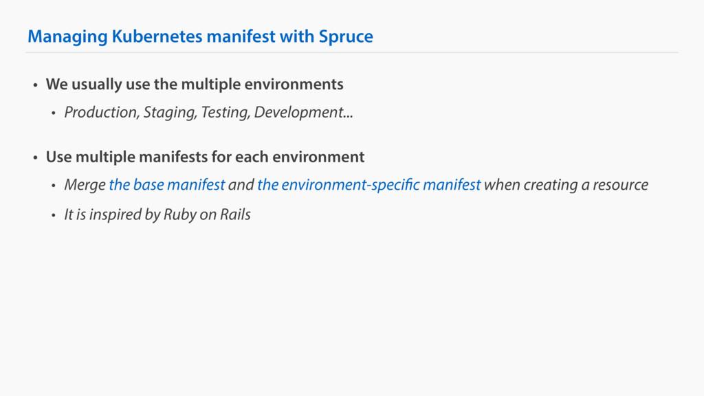 Managing Kubernetes manifest with Spruce • We u...
