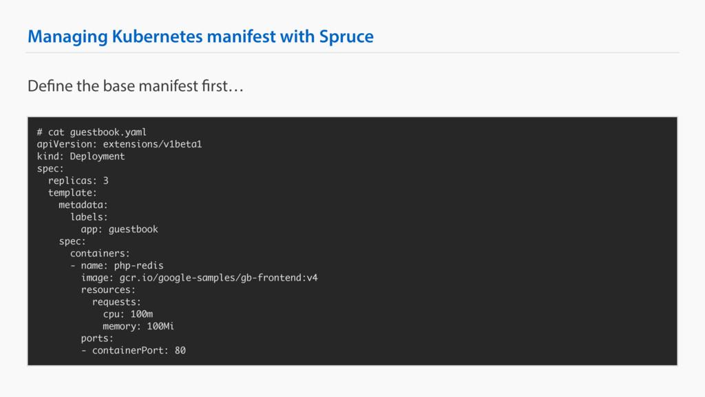 Managing Kubernetes manifest with Spruce # cat ...