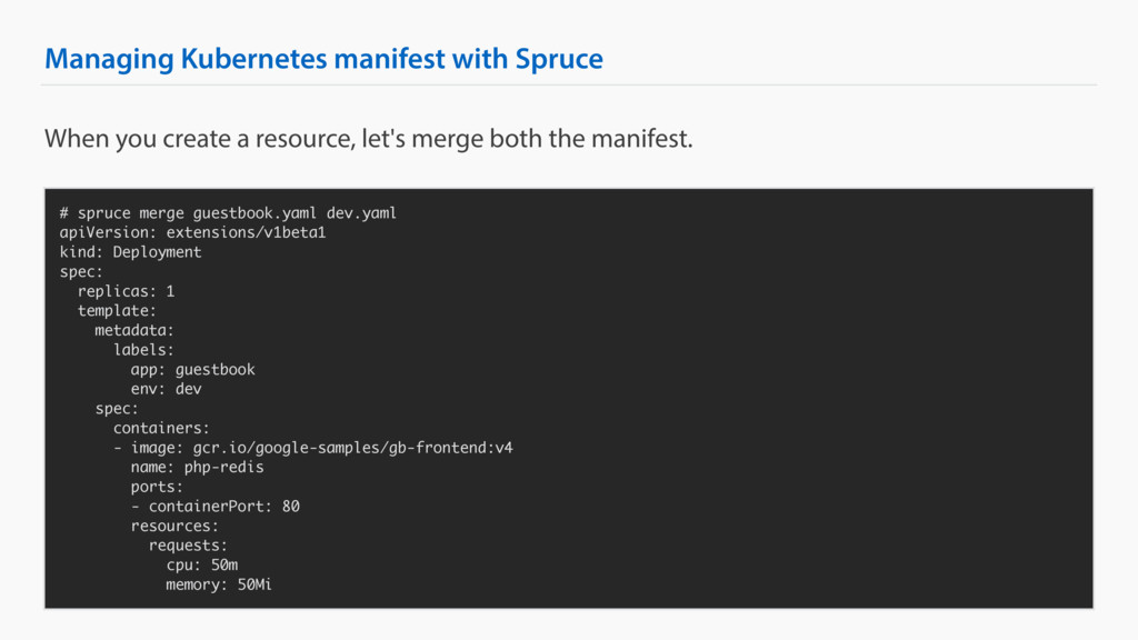 Managing Kubernetes manifest with Spruce # spru...