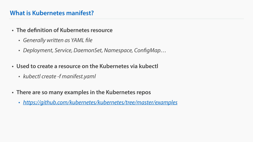 What is Kubernetes manifest? • The definition o...