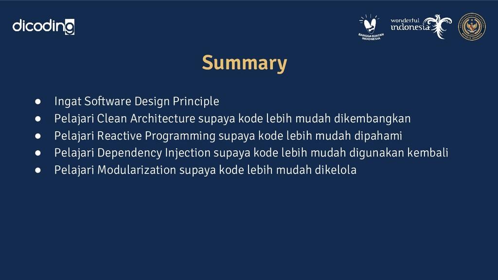 Summary ● Ingat Software Design Principle ● Pel...