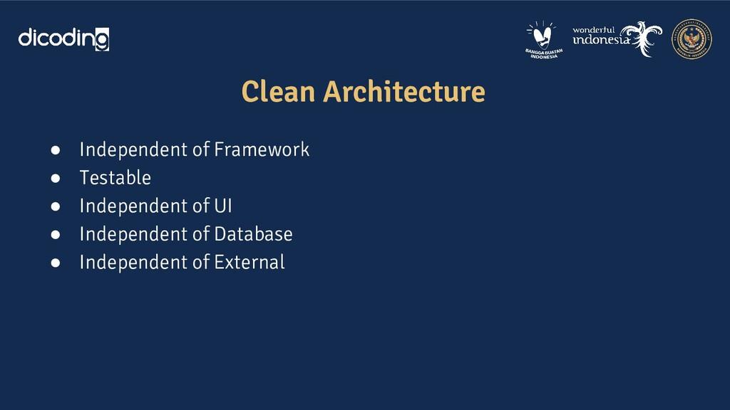 ● Independent of Framework ● Testable ● Indepen...