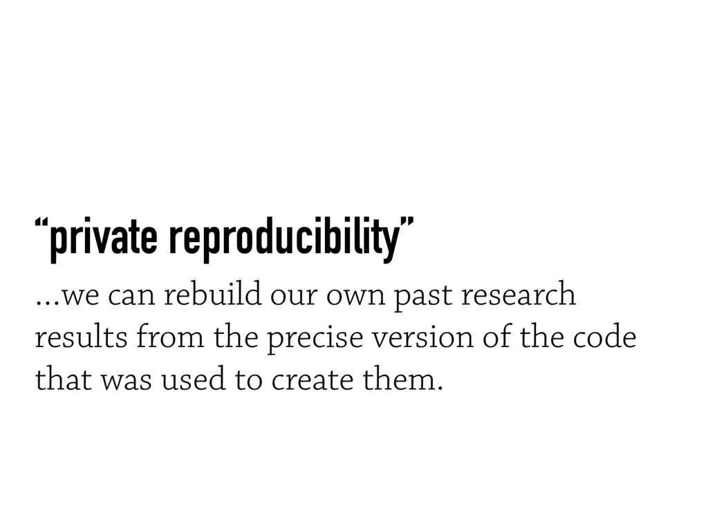 """private reproducibility"" …we can rebuild our o..."