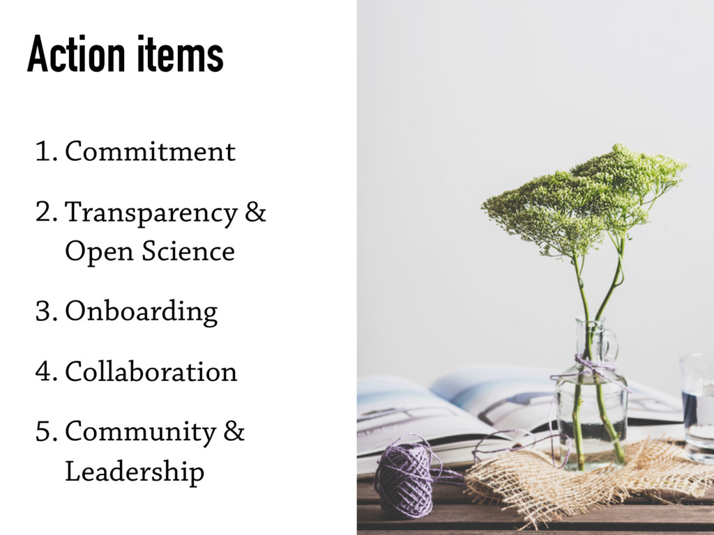 Action items 1. Commitment 2. Transparency & Op...
