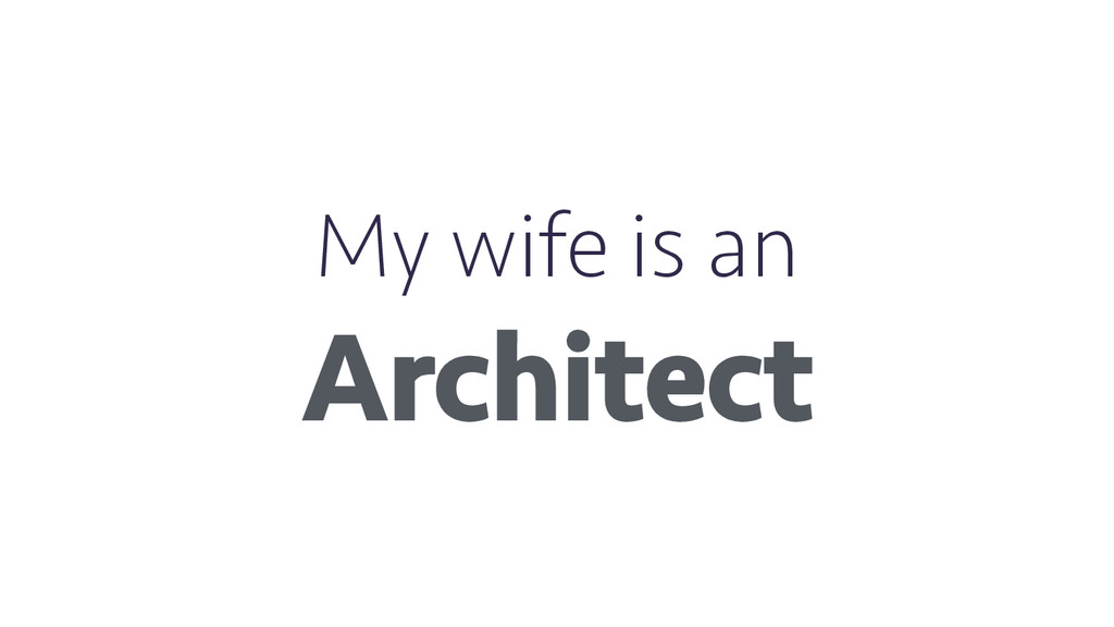 My wife is an Architect