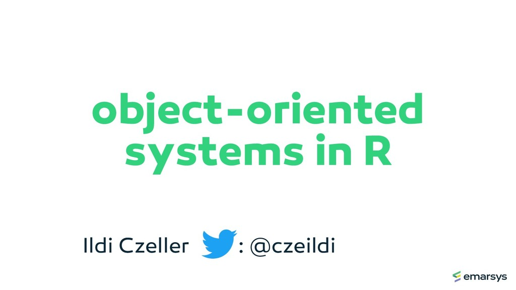 object-oriented systems in R Ildi Czeller : @cz...