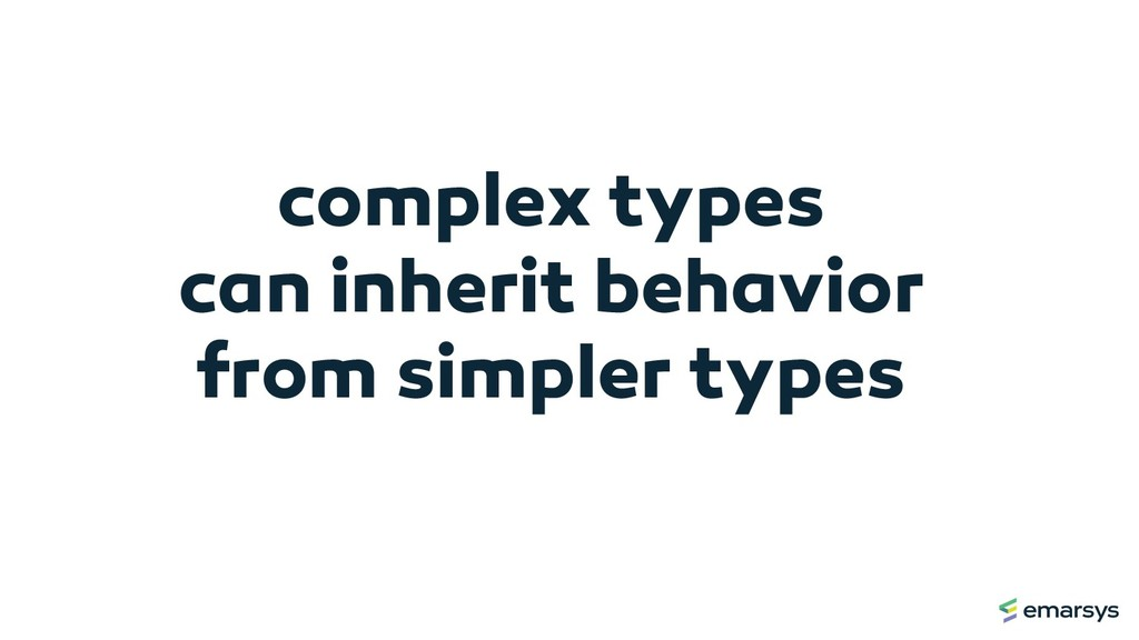 complex types can inherit behavior from simpler...