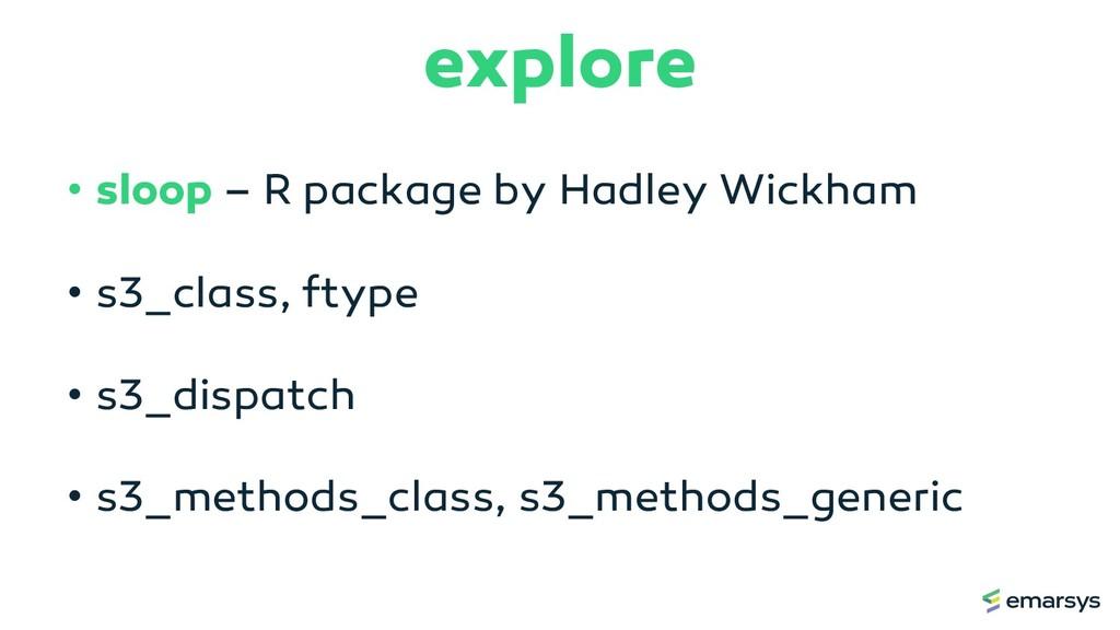 explore • sloop – R package by Hadley Wickham •...