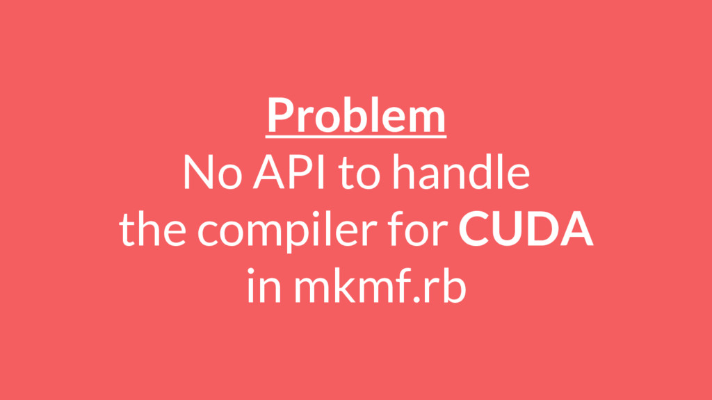 Problem No API to handle the compiler for CUDA ...