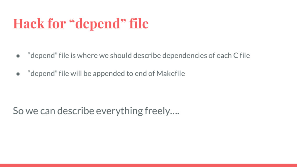 "Hack for ""depend"" file ● ""depend"" file is where..."