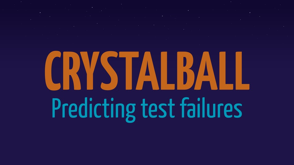 CRYSTALBALL Predicting test failures