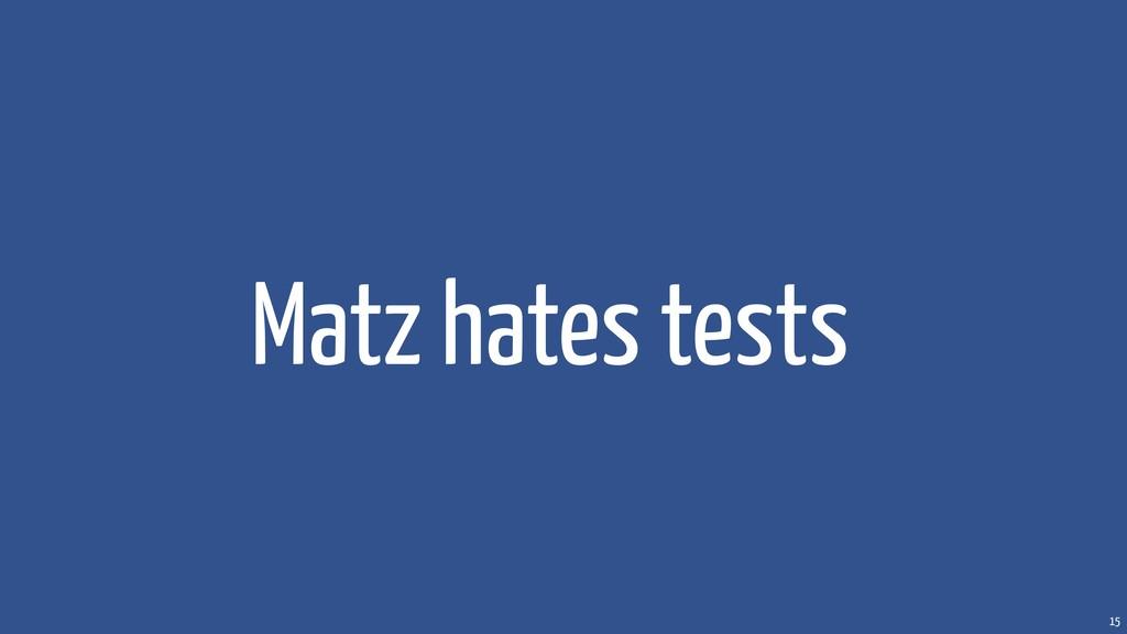 15 Matz hates tests